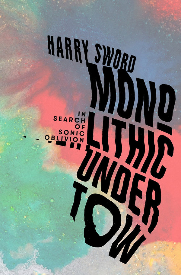 Harry Sword - Monolithic Undertow: In Search of Sonic Oblivion