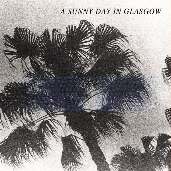 A Sunny Day in Glasgow - Sea When Absent - Drift Records