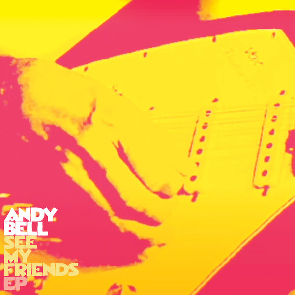 Andy Bell - See My Friends EP [Reissue]