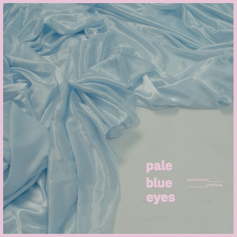 Pale Blue Eyes - Motionless / Chelsea