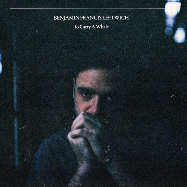 Benjamin Francis Leftwich - To Carry A Whale