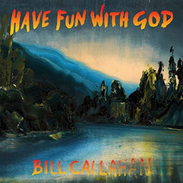 Bill Callahan - Have Fun With God - Drift Records