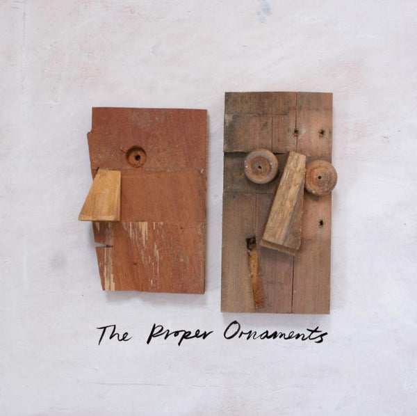 The Proper Ornaments - Wooden Head