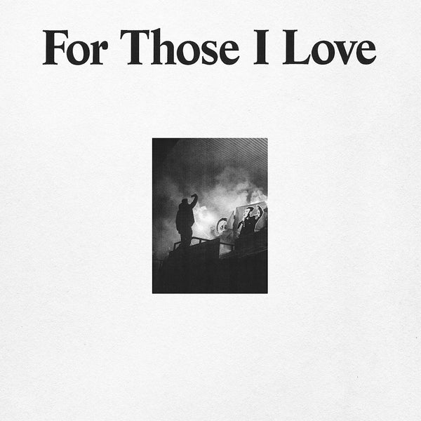 For Those I Love - For Those I Love