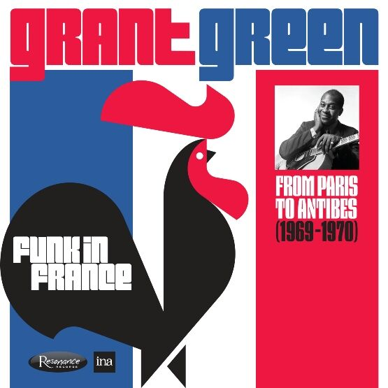 Grant Green - Funk in France: From Paris to Antibes [1969-1970]