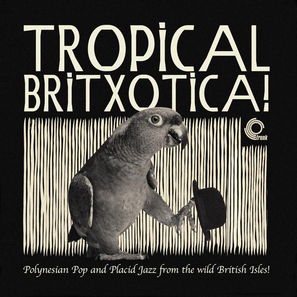 Various - Tropical Britxotica! Polynesian Pop and Placid Jazz from The Wild British Isles!