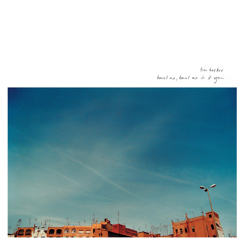 Tim Hecker - Haunt Me, Haunt Me Do It Again