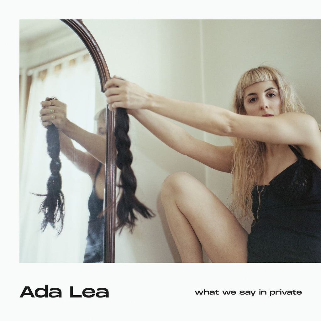 Ada Lea - What We Say In Private