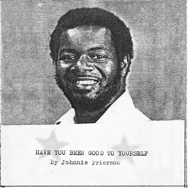 Johnnie Frierson - Have You Been Good To Yourself [2021 Reissue]