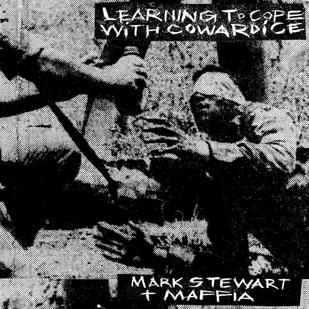 Mark Stewart and The Maffia - Learning To Cope With Cowardice / The Lost Tapes [Definitive Edition]