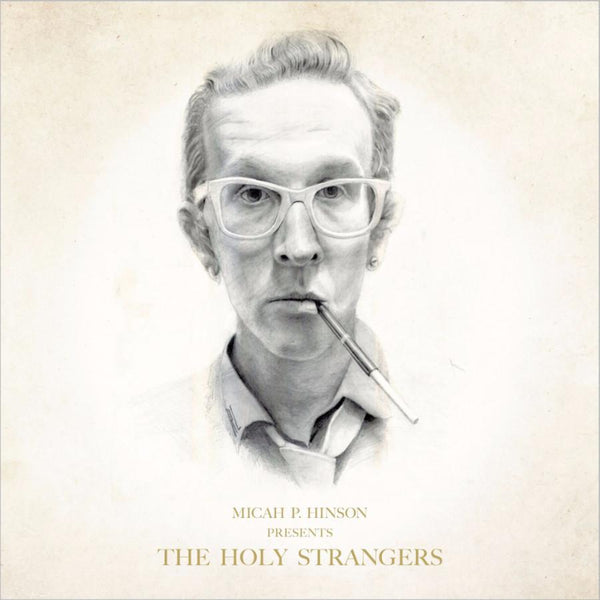 Micah P Hinson - Presents The Holy Strangers