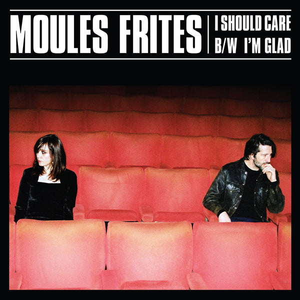 Moules Frites - I Should Care / I'm Glad