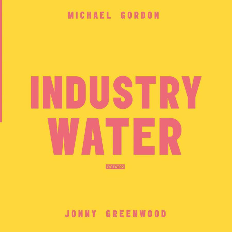 Michael Gordon / Jonny Greenwood - Industry Water