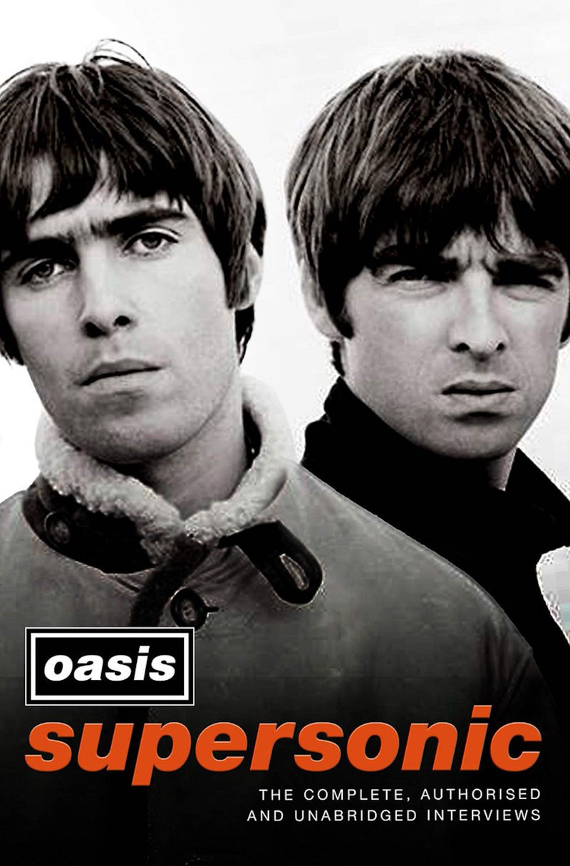 Oasis - Supersonic: The Complete, Authorised & Unabridged Interviews