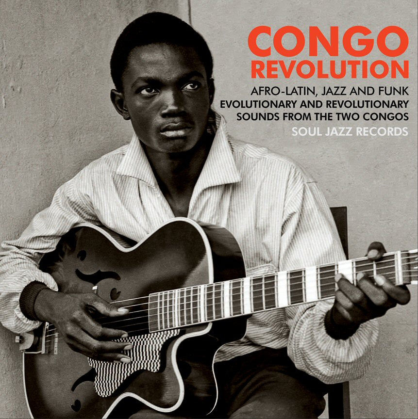 Various Artists - Congo Revolution: Afro-Latin, Jazz And Funk Evolutionary And Revolutionary Sounds From The Two Congos