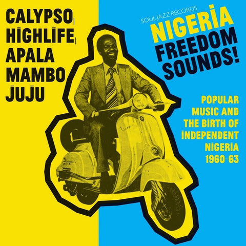 Various Artists - Nigeria Freedom Sounds! Calypso, Highlife, Juju & Apala - Popular Music And The Birth Of Independent Nigeria 1960-63