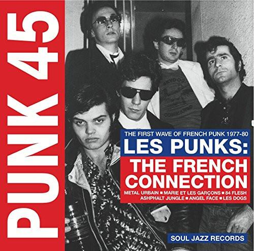 Soul Jazz Records Presents - PUNK 45: Les Punks: The French Connection. The First Wave Of Punk 1977-80