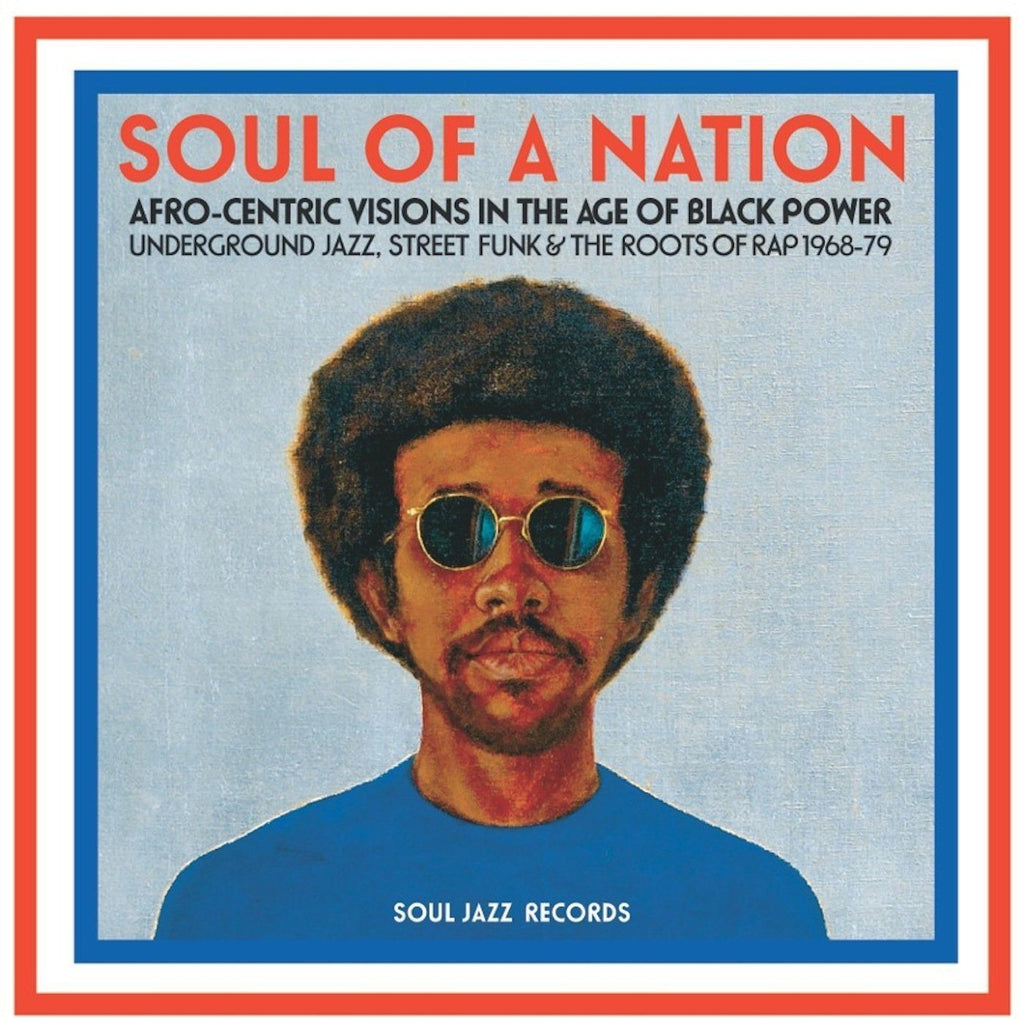 Soul Of A Nation: Afro Centric Visions in the Age of Black Power; Underground Jazz, Street Funk & The Roots of Rap 1968 to '79