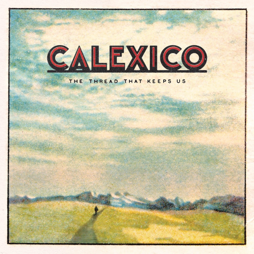 Calexico - The Thread That Keeps Us - Drift Records