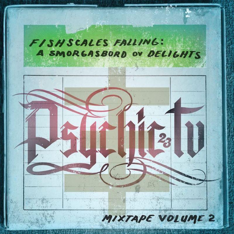 Psychic Tv - Fishscales Falling - A Smorgasbord of Delights - Mixtape Vol 2
