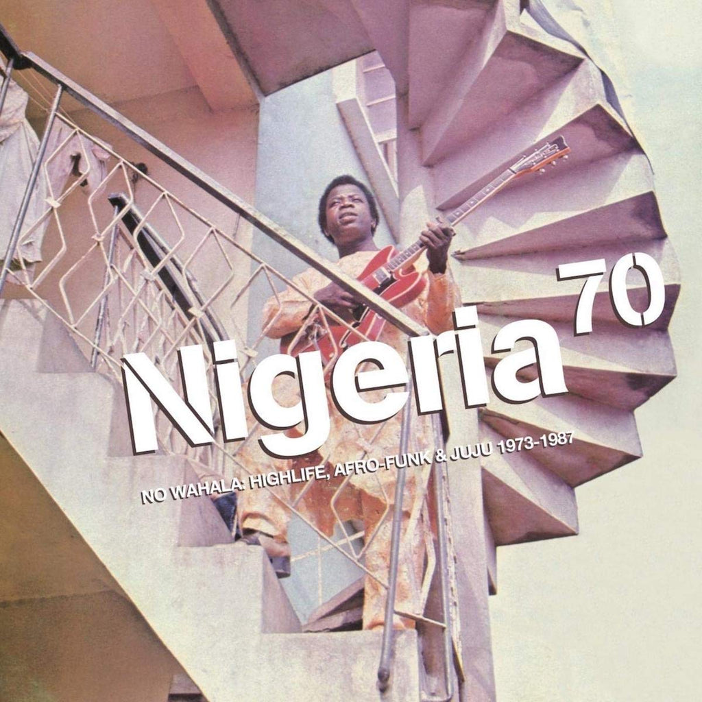 Various Artists - Nigeria 70: No Wahala: Highlife, Afro-Funk & Juju 1973-1987