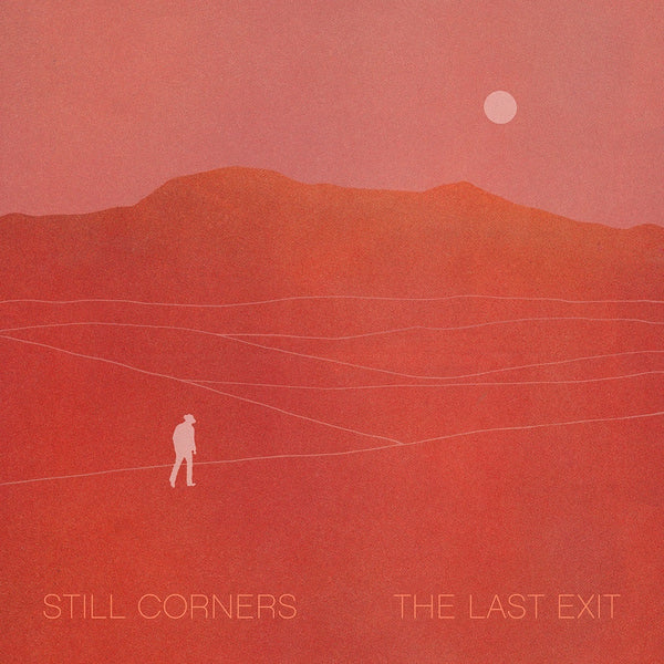 Still Corners - The Last Exit