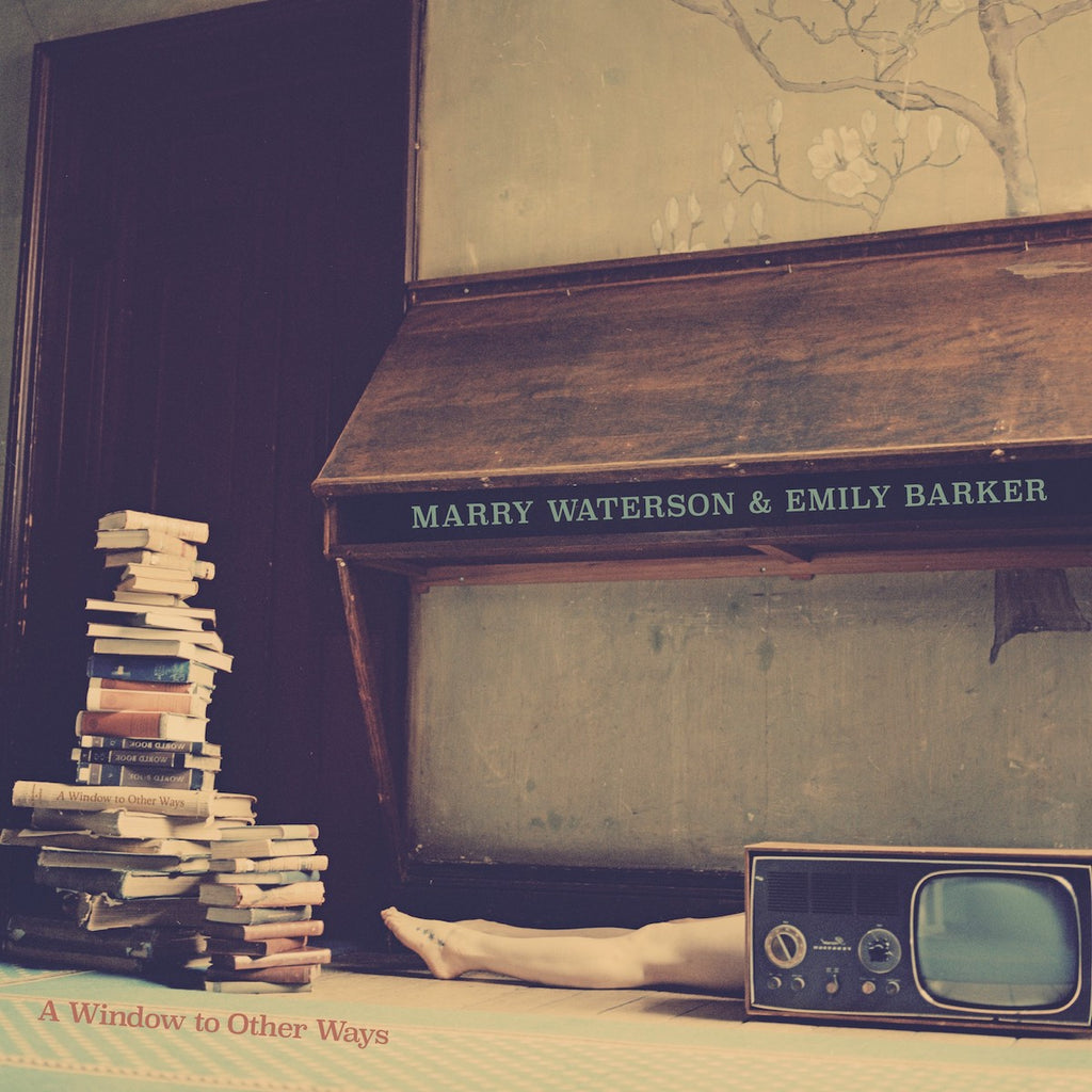 Marry Waterson & Emily Barker - A Window To Other Ways