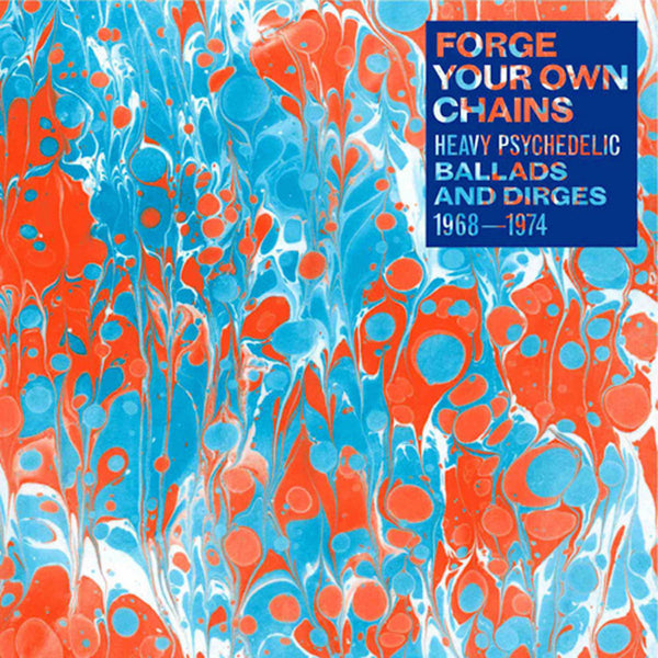 Various Artists - Forge Your Own Chains: Heavy Psychedelic Ballads and Dirges 1968 - 1974 [Reissue]