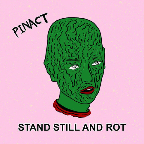 PINACT - Stand Still and Rot