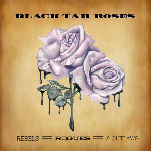 Black Tar Roses - Rebels, Rogues & Outlaws