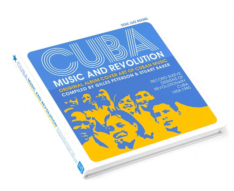 Compiled by Gilles Peterson and Stuart Baker - Cuba: Music and Revolution: Original Album Cover Art of Cuban Music: Record Sleeve Designs of Revolutionary Cuba 1959-90