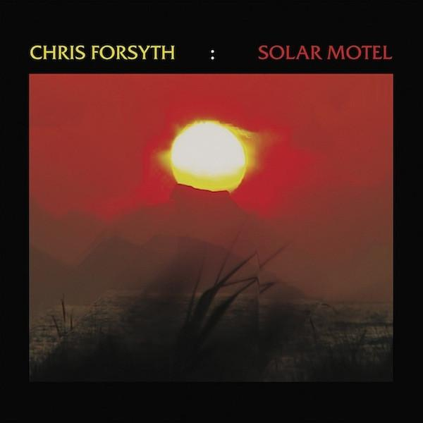 Chris Forsyth - Solar Motel - Drift Records