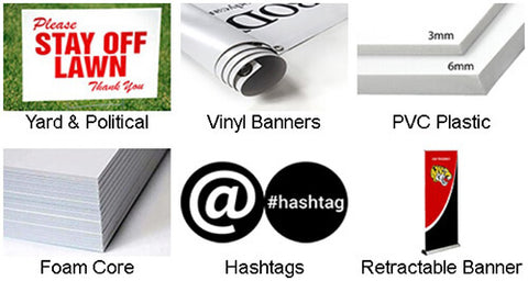 Custom Signs such as:  Yard Cards, Vinyl Banners, PVC Plastic Signs, Foam Core Signs, Hashtags and even Retractable Banners.