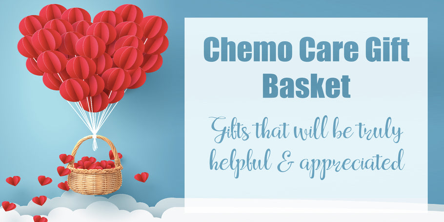 Chemo Care Package - Gifts that will be truly helpful and appreciated