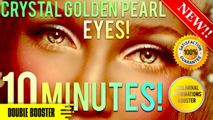 GET AMAZING CRYSTAL GOLDEN PEARL EYES IN 10 MINUTES! SUBLIMINAL AFFIRMATIONS BOOSTER! BIOKINESIS