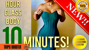 GET AN HOURGLASS FIGURE IN 10 MINUTES! SUBLIMINAL AFFIRMATIONS BOOSTER! REAL RESULTS DAILY!