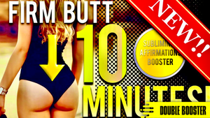 GET A FIRM TONED BUTT IN 10 MINUTES! SUBLIMINAL AFFIRMATIONS BOOSTER! REAL RESULTS DAILY!