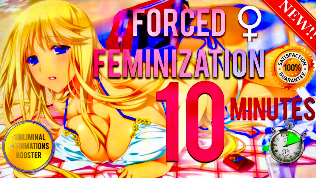 GET A FORCED FEMINIZATION IN 10 MINUTES - SUBLIMINAL AFFIRMATIONS BOOSTER - RESULTS FAST!