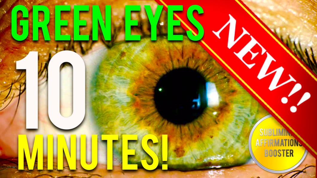 GET GREEN EYES IN 10 MINUTES! SUBLIMINAL AFFIRMATIONS BOOSTER! RESULTS NOW! CHANGE YOUR EYE COLOR!