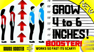 GROW 4 TO 6 INCHES THE FASTEST WAY! SUPER HEIGHT BOOSTER! WORKS SO FAST ITS SCARY! SUBLIMINAL AFFIRMATIONS BOOSTER - 1,000,000x BOOSTER!