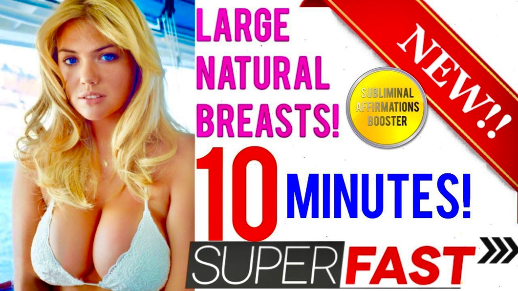 GROW LARGE NATURAL BREASTS IN 10 MINUTES! SUBLIMINAL AFFIRMATIONS BOOSTER!  RESULTS NOW!