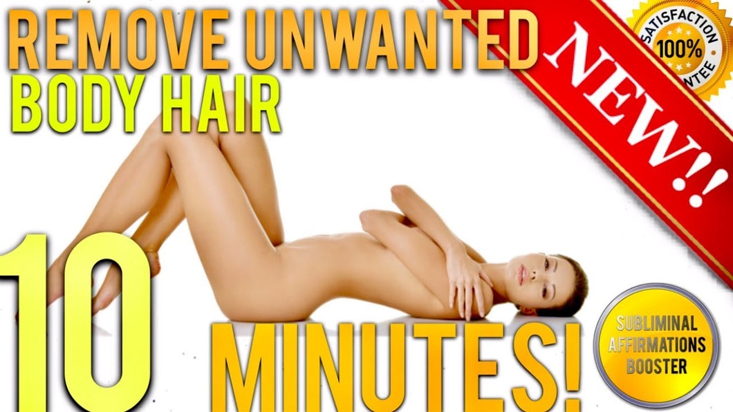 REMOVE UNWANTED BODY HAIR PERMANENTLY IN 10 MINUTES! SUBLIMINAL AFFIRMATIONS BOOSTER! REAL RESULTS DAILY!