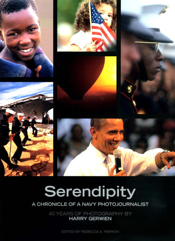 Serendipity: A Chronicle of a Navy Photojournalist by Harry Gerwien
