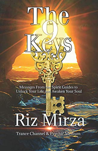 The 9 Keys: Messages From the Spirit Guides to Unlock Your Life and Awaken Your Soul (Riz Mirza Channeling Series)
