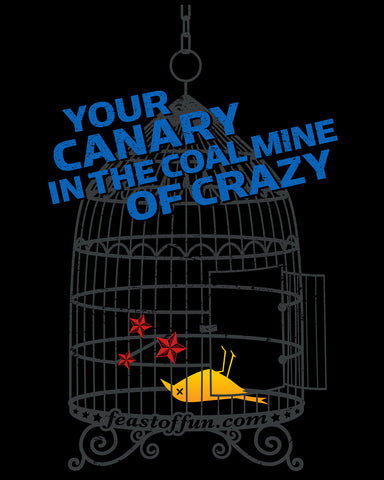 Canary in the Coal Mine of Crazy T-Shirt