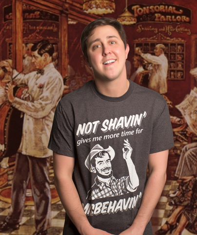Not Shavin' Gives Me More Time for Misbehavin' T-Shirt