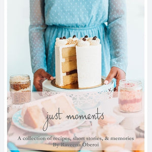 Just Moments: A collection of recipies, short stories & memories by Raveena Oberoi - EBOOK