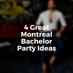 4 Great Montreal Bachelor Party Ideas