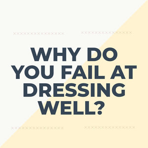 Why Do You Fail At Dressing Well?