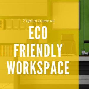 7 Tips To Create An Eco-Friendly Workplace